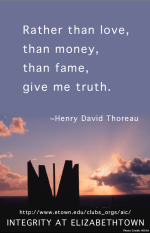 Seek truth above fame, money, or anything else